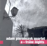ADAM PIEROŃCZYK QUARTET    A -Trane Nights