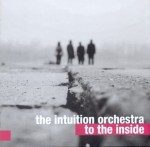 THE INTUITION ORCHESTRA   To The Inside