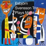 ESBJORN SVENSSON TRIO e.s.t.  Plays Monk
