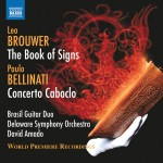 Leo BROUWER - The Book of Signs  / Paulo BELLINATI - Concerto Caboclo