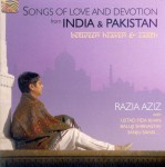 Songs of Love and Devotion from India & Pakistan - Between Heaven & Earth - RAZIA AZIZ