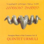 URMULI  QUINTET  Georgian Music of the Centuries Vol. II