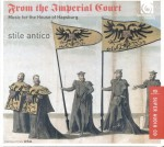 From the Imperial Court - Music for the House of Hapsburg - Stile Antico