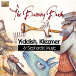 THE BURNING BUSH   Yiddish, Klezmer and Sephardic Music