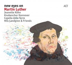NILS LANDGREN  JEANETTE KÖHN New Eyes On Martin Luther