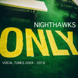 NIGHTHAWKS  Only - vocal tunes  2004 - 2016