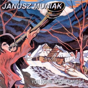 JANUSZ MUNIAK    You Know These Songs?