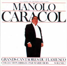 MANOLO CARACOL  Grands cantaores du Flamenco Volume 7