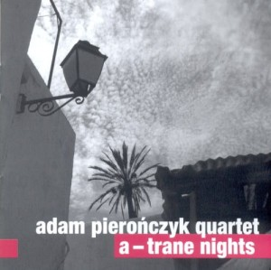 ADAM PIEROŃCZYK QUARTET    A -Trane Nights  2 CD