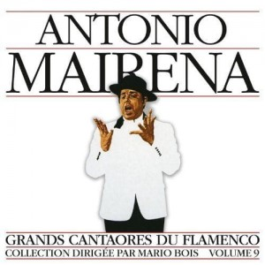 ANTONIO MAIRENA    Grands Cantaores Du Flamenco   volume 9