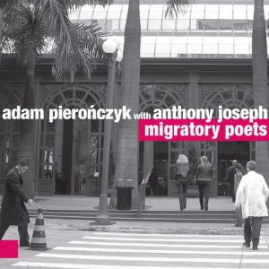 ADAM PIEROŃCZYK with ANTHONY JOSEPH     Migratory Poets
