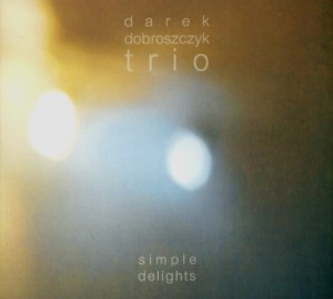DAREK DOBROSZCZYK TRIO   Simple Delights