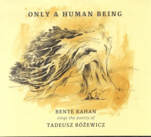BENTE KAHAN  sings the poetry of  TADEUSZ RÓŻEWICZ -  Only A Human Being