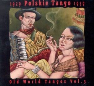 Old World Tangos Vol. 3: Polskie Tango 1929 -1939