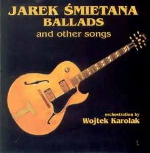 JAREK ŚMIETANA  Ballads and other songs