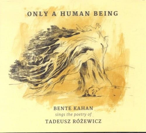 BENTE KAHAN  sings the poetry of  TADEUSZ RÓŻEWICZ Only A Human Being